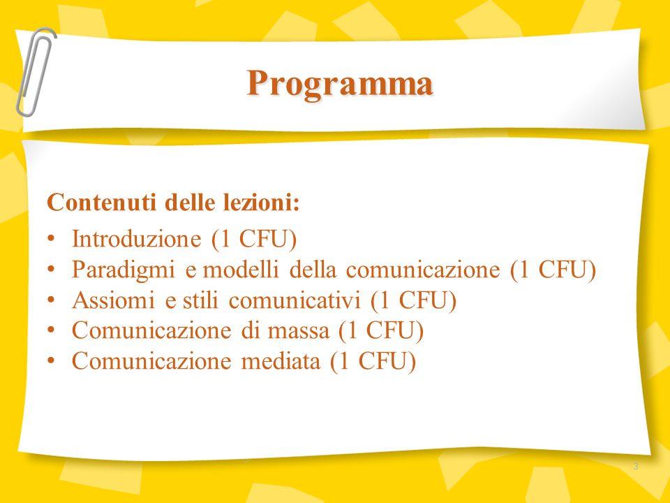 Contenuti delle lezioni: Introduzione (1 CFU) Paradigmi e modelli della comunicazione (1 CFU) Assiomi e stili comunicativi (1 CFU) Comunicazione di ma