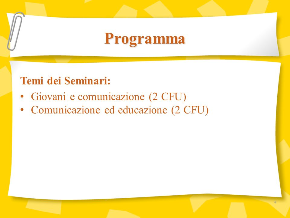 Temi dei Seminari: Giovani e comunicazione (2 CFU) Comunicazione ed educazione (2 CFU) Programma 4