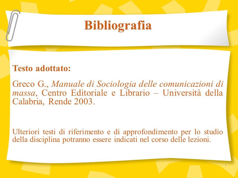 Testo adottato: Greco G., Manuale di Sociologia delle comunicazioni di massa, Centro Editoriale e Librario – Università della Calabria, Rende 2003. Ul