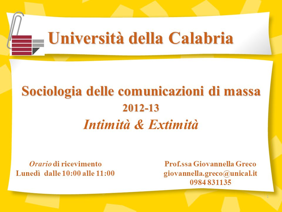 Università della Calabria Prof.ssa Giovannella Greco giovannella.greco@unical.it 0984 831135 Sociologia delle comunicazioni di massa 2012-13 Intimità