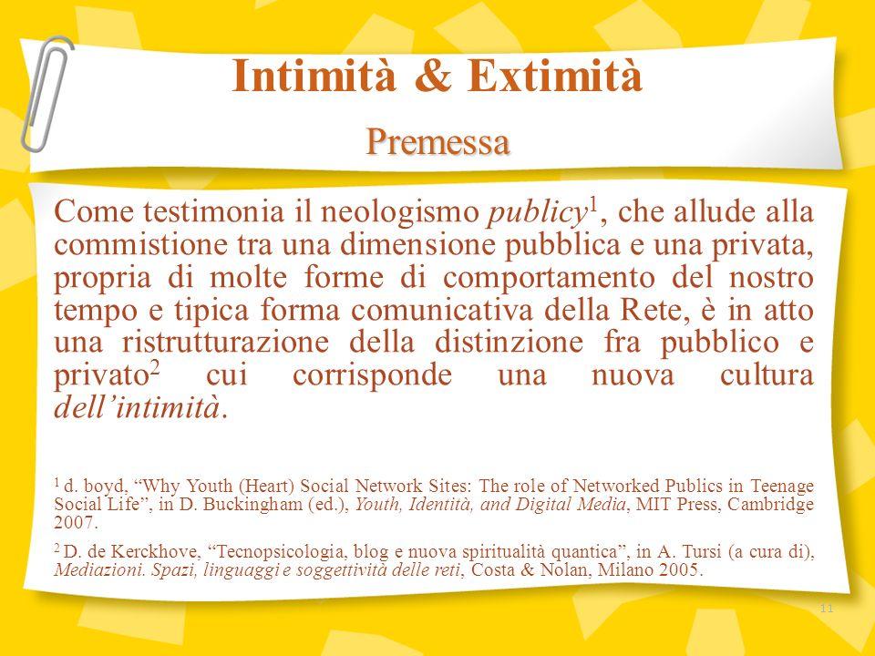 Come testimonia il neologismo publicy 1, che allude alla commistione tra una dimensione pubblica e una privata, propria di molte forme di comportament