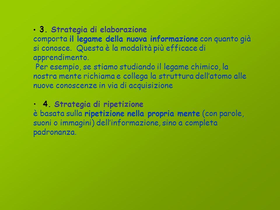 STRATEGIE Le principali strategie didattiche metacognitive sono: 1. Strategia di selezione comporta la scelta delle informazioni ritenute rilevanti, s