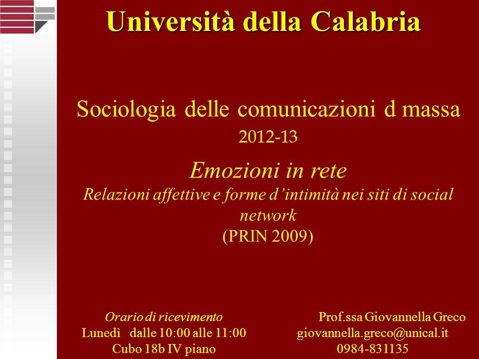 Sociologia delle comunicazioni d massa 2012-13 Emozioni in rete Relazioni affettive e forme dintimità nei siti di social network (PRIN 2009) Prof.ssa