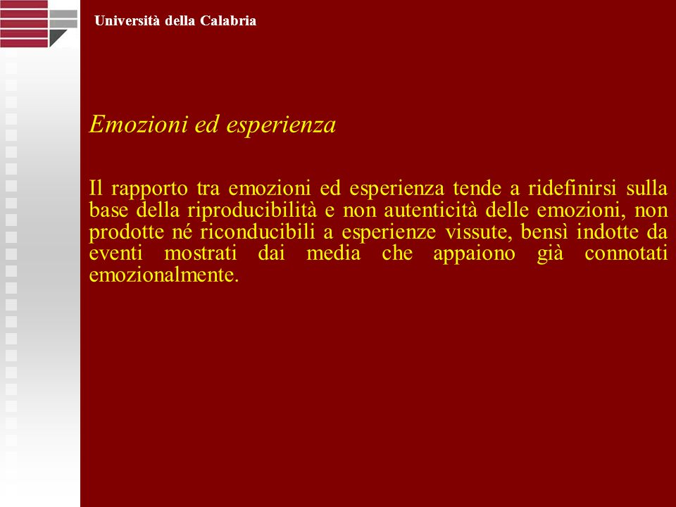 Emozioni ed esperienza Il rapporto tra emozioni ed esperienza tende a ridefinirsi sulla base della riproducibilità e non autenticità delle emozioni, n