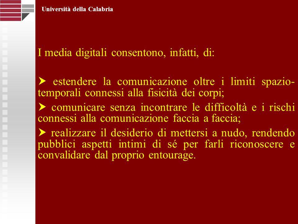 I media digitali consentono, infatti, di: estendere la comunicazione oltre i limiti spazio- temporali connessi alla fisicità dei corpi; comunicare sen