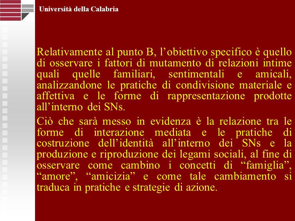 Relativamente al punto B, lobiettivo specifico è quello di osservare i fattori di mutamento di relazioni intime quali quelle familiari, sentimentali e