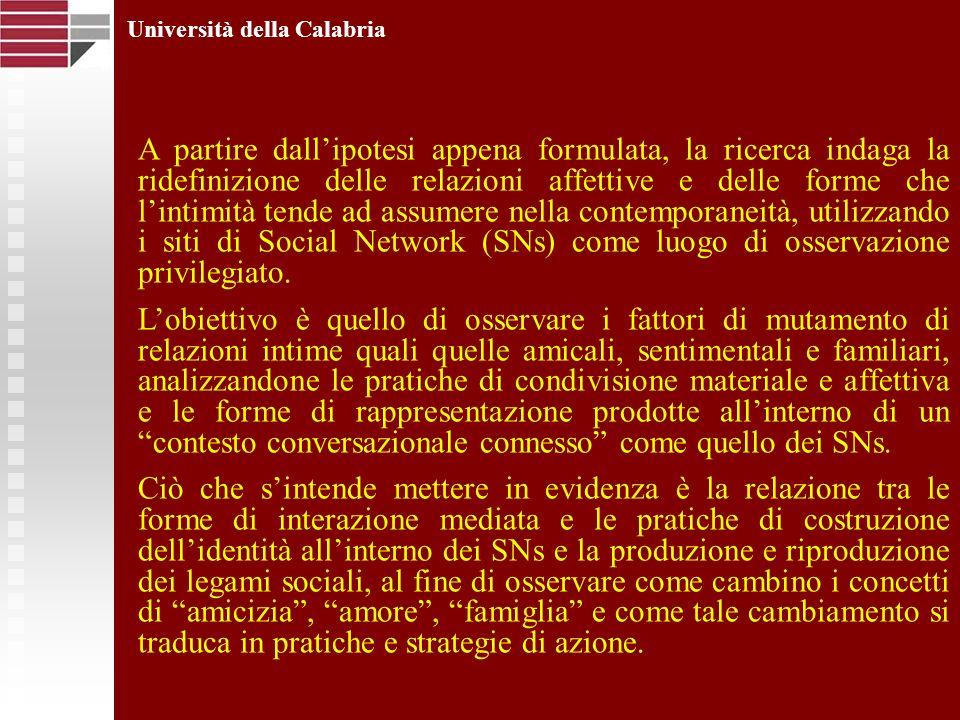 Università della Calabria A partire dallipotesi appena formulata, la ricerca indaga la ridefinizione delle relazioni affettive e delle forme che linti