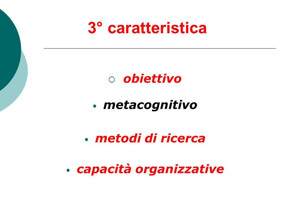 3° caratteristica obiettivo metacognitivo metodi di ricerca capacità organizzative