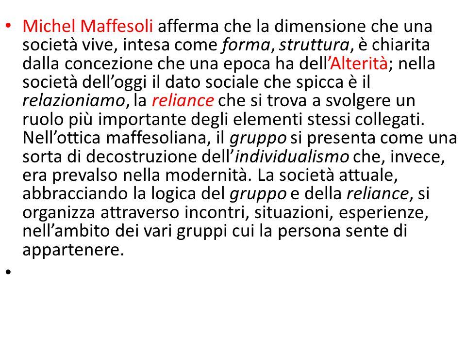 Michel Maffesoli afferma che la dimensione che una società vive, intesa come forma, struttura, è chiarita dalla concezione che una epoca ha dellAlteri