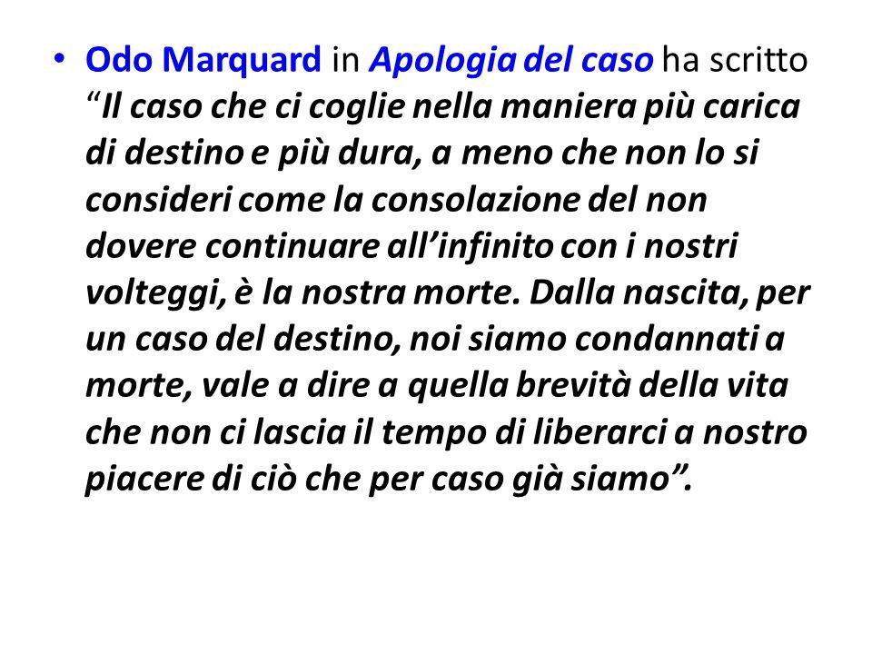 Odo Marquard in Apologia del caso ha scrittoIl caso che ci coglie nella maniera più carica di destino e più dura, a meno che non lo si consideri come