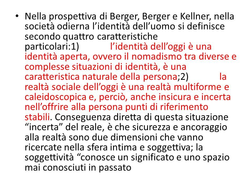 Nella prospettiva di Berger, Berger e Kellner, nella società odierna lidentità delluomo si definisce secondo quattro caratteristiche particolari:1) li