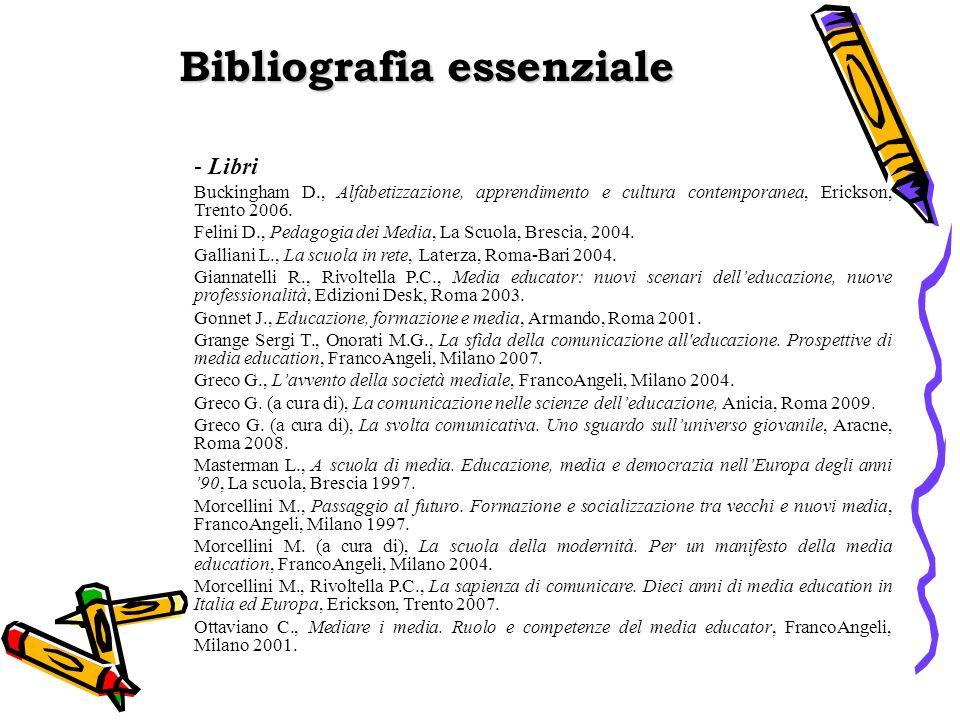 Bibliografia essenziale - Libri Buckingham D., Alfabetizzazione, apprendimento e cultura contemporanea, Erickson, Trento 2006.
