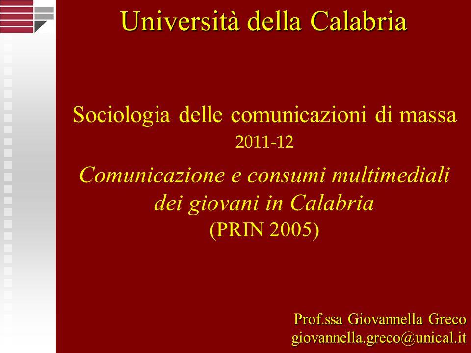 Sociologia delle comunicazioni di massa 2011-12 Comunicazione e consumi multimediali dei giovani in Calabria (PRIN 2005) Prof.ssa Giovannella Greco gi