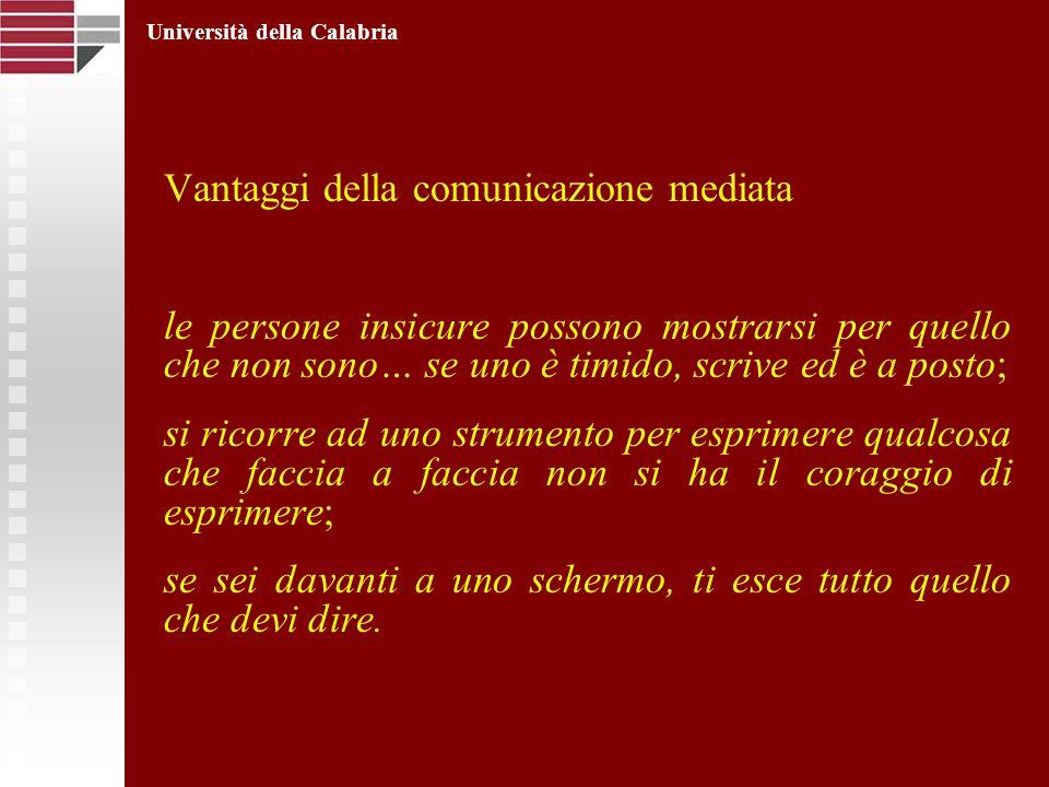 Vantaggi della comunicazione mediata le persone insicure possono mostrarsi per quello che non sono… se uno è timido, scrive ed è a posto; si ricorre a