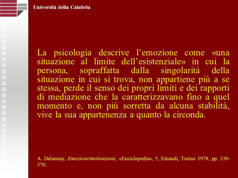 La psicologia descrive lemozione come «una situazione al limite dellesistenziale» in cui la persona, sopraffatta dalla singolarità della situazione in
