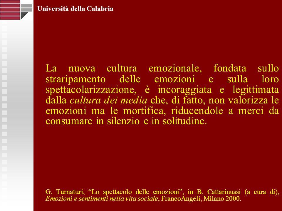 La nuova cultura emozionale, fondata sullo straripamento delle emozioni e sulla loro spettacolarizzazione, è incoraggiata e legittimata dalla cultura