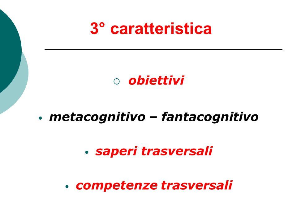 4° caratteristica obiettivi saperi (le conoscenze) saper scoprire (metaconoscenze) sapersi relazionare (interattività, dinamiche di gruppo)