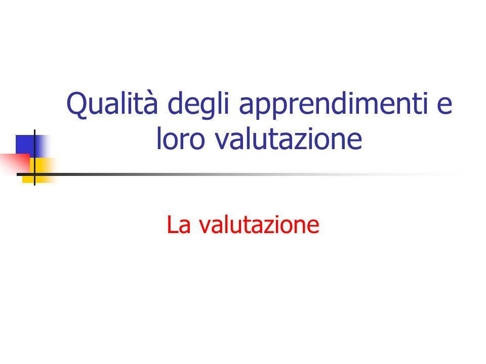 Qualità degli apprendimenti e loro valutazione La valutazione