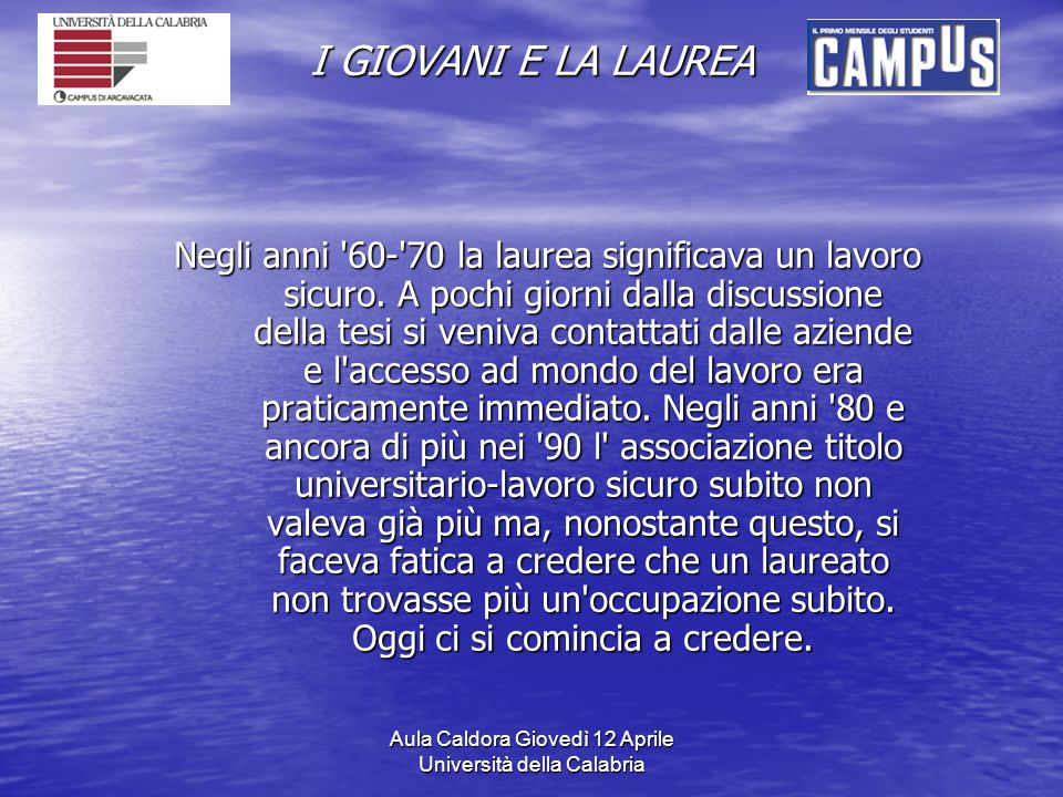 Aula Caldora Giovedì 12 Aprile Università della Calabria I GIOVANI E LA LAUREA Negli anni 60- 70 la laurea significava un lavoro sicuro.