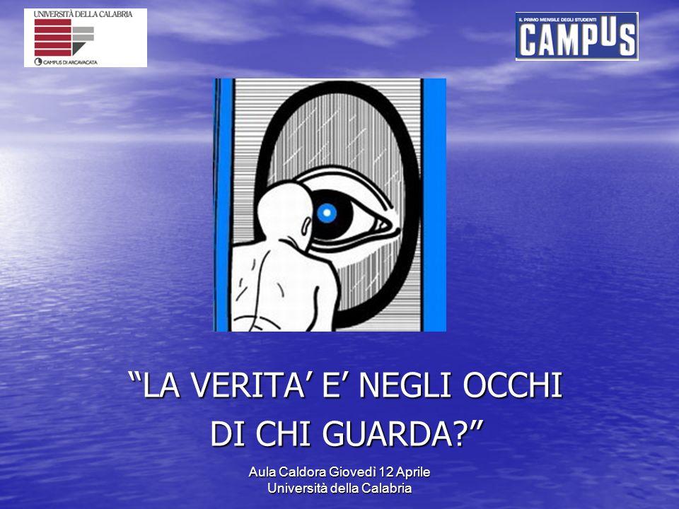 Aula Caldora Giovedì 12 Aprile Università della Calabria LA VERITA E NEGLI OCCHI DI CHI GUARDA