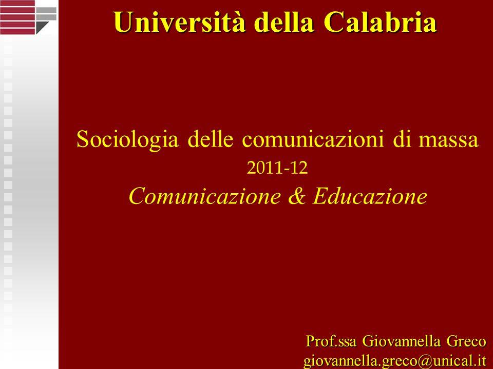 Sociologia delle comunicazioni di massa 2011-12 Comunicazione & Educazione Università della Calabria Prof.ssa Giovannella Greco giovannella.greco@unical.it