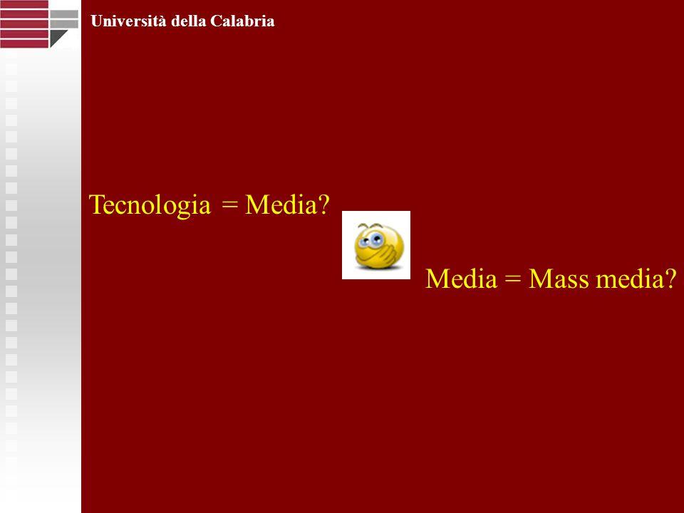Università della Calabria Tecnologia = Media Media = Mass media