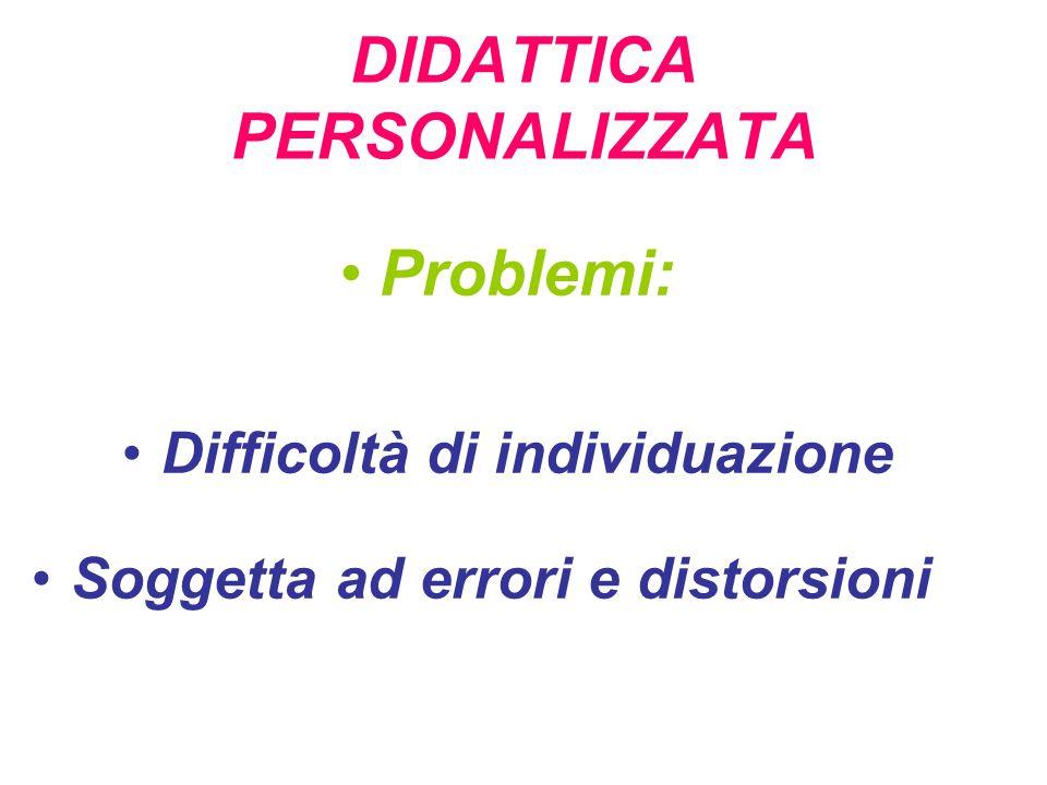 DIDATTICA PERSONALIZZATA Problemi: Difficoltà di individuazione Soggetta ad errori e distorsioni