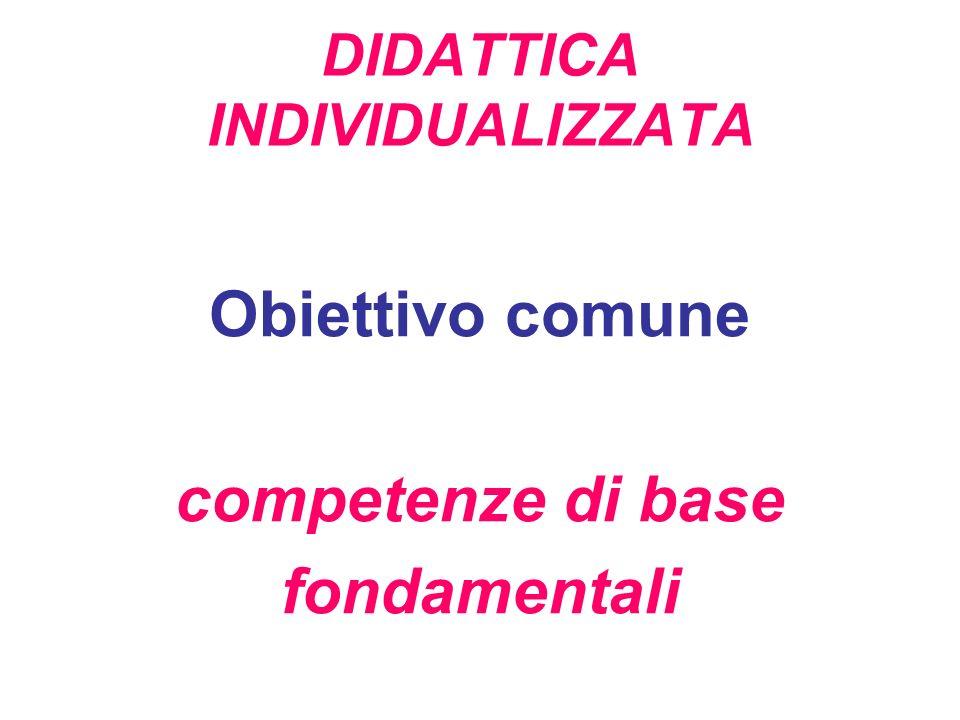 DIDATTICA INDIVIDUALIZZATA Obiettivo comune competenze di base fondamentali