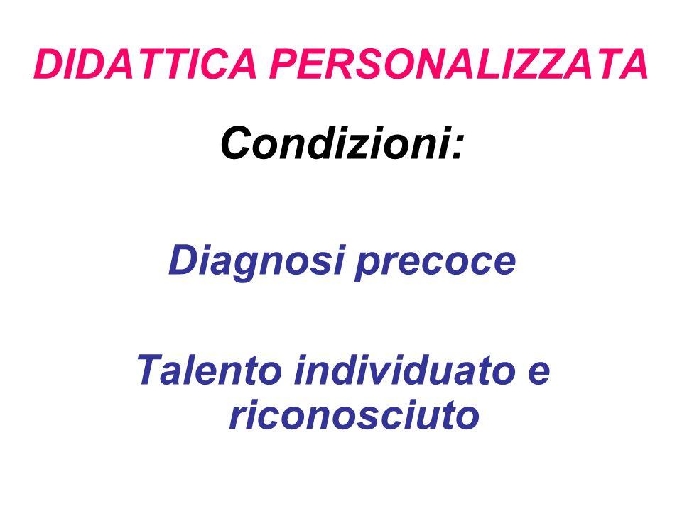 DIDATTICA PERSONALIZZATA Condizioni: Diagnosi precoce Talento individuato e riconosciuto