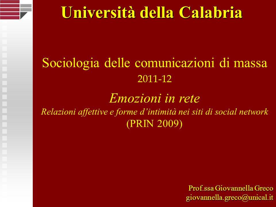 Sociologia delle comunicazioni di massa 2011-12 Emozioni in rete Relazioni affettive e forme dintimità nei siti di social network (PRIN 2009) Prof.ssa