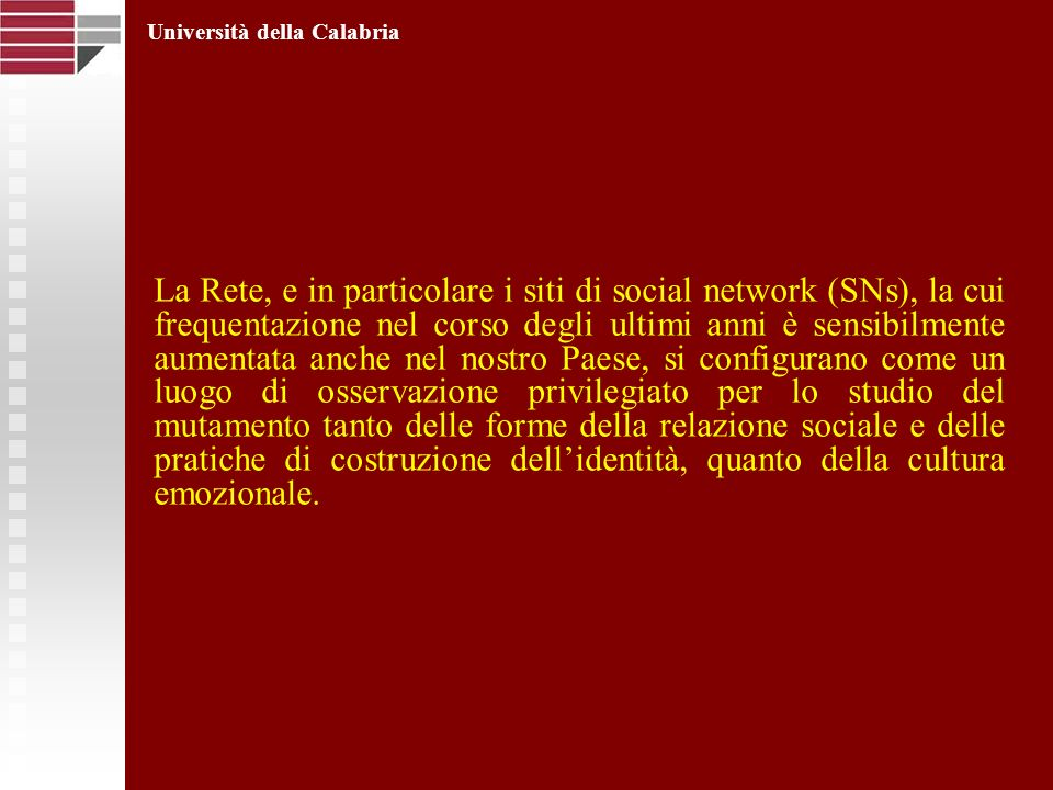 La Rete, e in particolare i siti di social network (SNs), la cui frequentazione nel corso degli ultimi anni è sensibilmente aumentata anche nel nostro