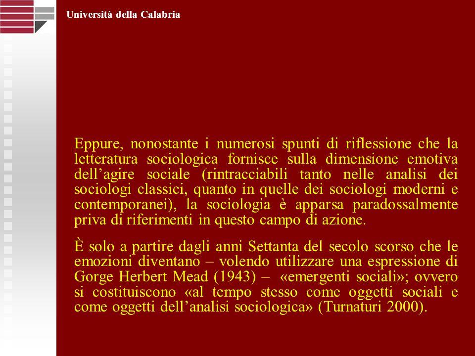 Eppure, nonostante i numerosi spunti di riflessione che la letteratura sociologica fornisce sulla dimensione emotiva dellagire sociale (rintracciabili