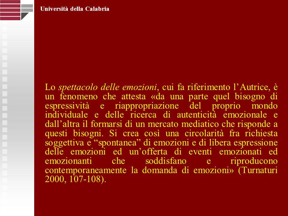 Lo spettacolo delle emozioni, cui fa riferimento lAutrice, è un fenomeno che attesta «da una parte quel bisogno di espressività e riappropriazione del