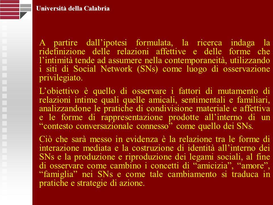 Università della Calabria A partire dallipotesi formulata, la ricerca indaga la ridefinizione delle relazioni affettive e delle forme che lintimità te