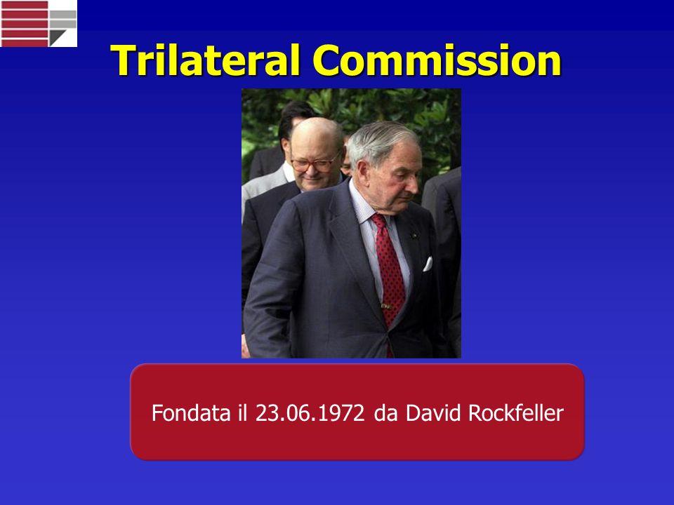 Trilateral Commission Fondata il 23.06.1972 da David Rockfeller