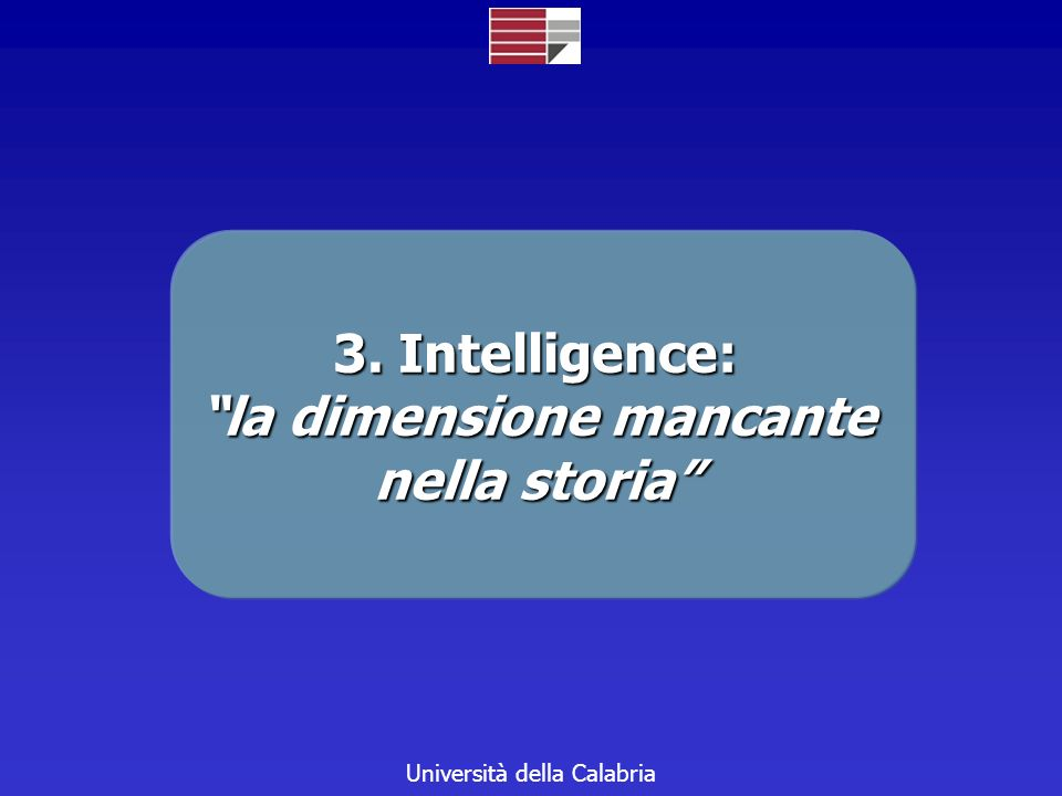 Università della Calabria 3. Intelligence: la dimensione mancante nella storia