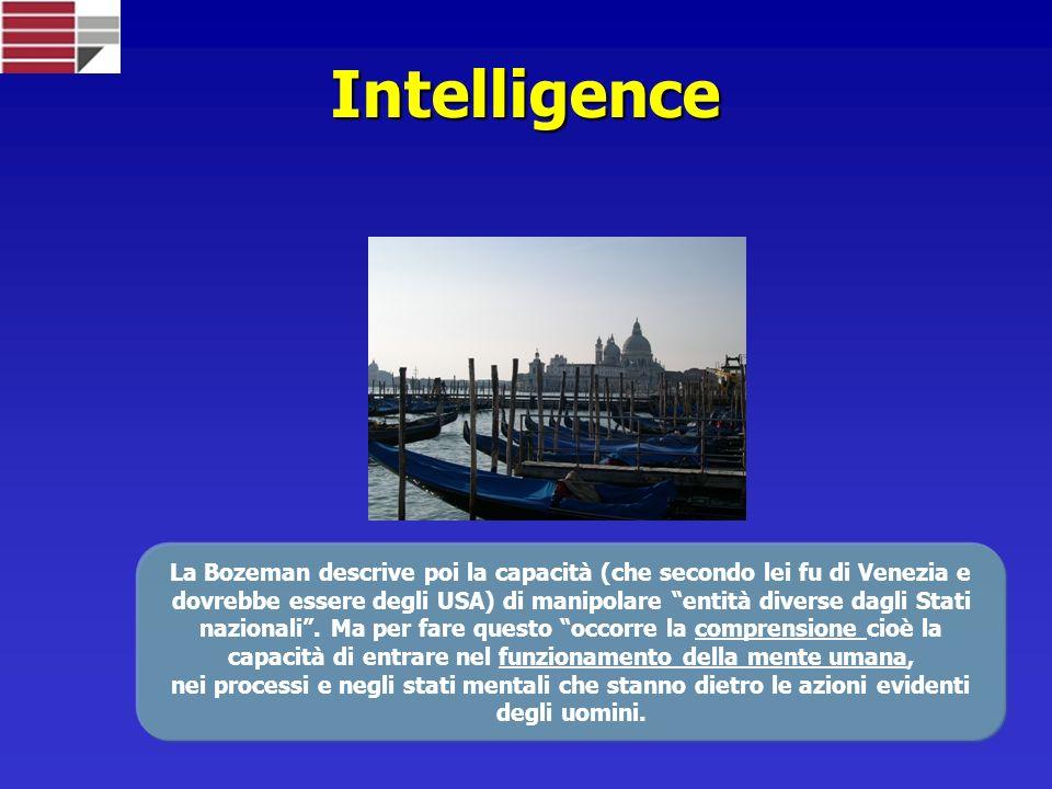 Intelligence La Bozeman descrive poi la capacità (che secondo lei fu di Venezia e dovrebbe essere degli USA) di manipolare entità diverse dagli Stati nazionali.