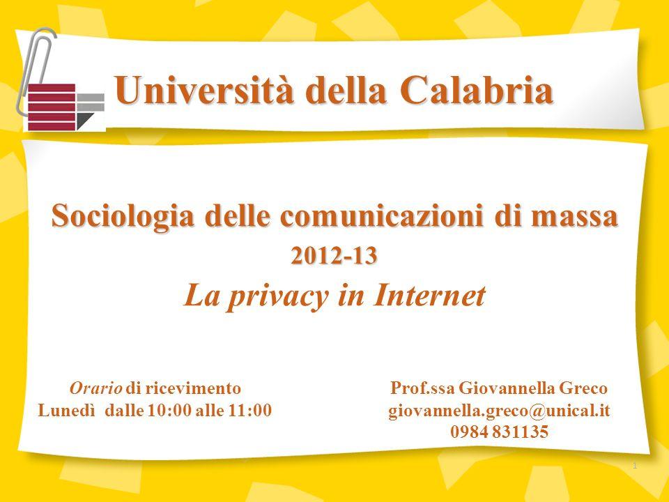 Università della Calabria Prof.ssa Giovannella Greco giovannella.greco@unical.it 0984 831135 Sociologia delle comunicazioni di massa 2012-13 La privac