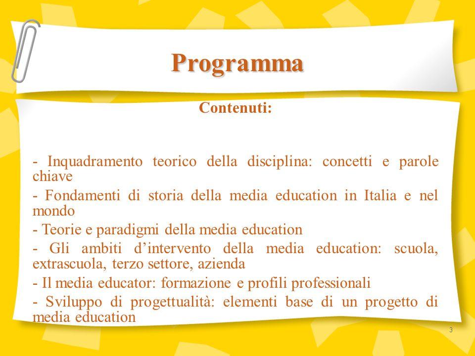 Contenuti: - Inquadramento teorico della disciplina: concetti e parole chiave - Fondamenti di storia della media education in Italia e nel mondo - Teo