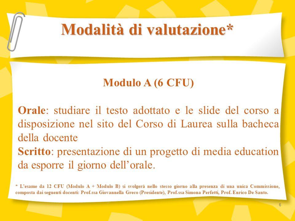 Modulo A (6 CFU) Orale: studiare il testo adottato e le slide del corso a disposizione nel sito del Corso di Laurea sulla bacheca della docente Scritt
