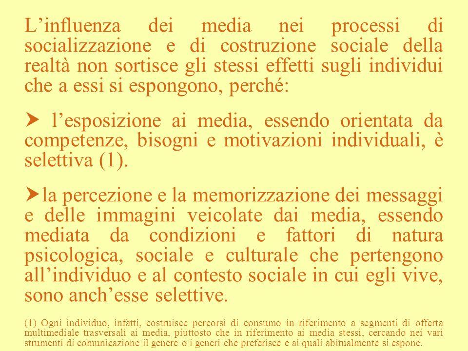 Linfluenza dei media nei processi di socializzazione e di costruzione sociale della realtà non sortisce gli stessi effetti sugli individui che a essi