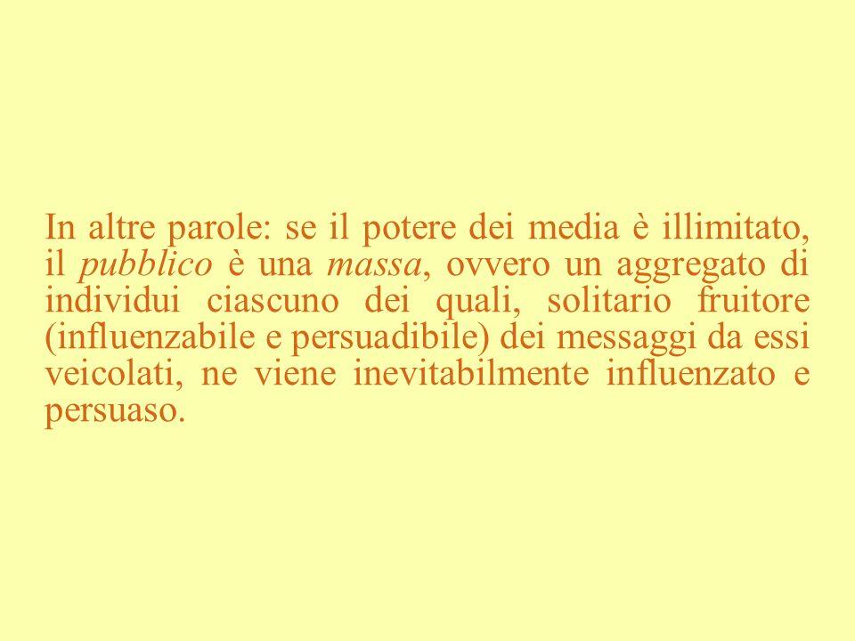 In altre parole: se il potere dei media è illimitato, il pubblico è una massa, ovvero un aggregato di individui ciascuno dei quali, solitario fruitore