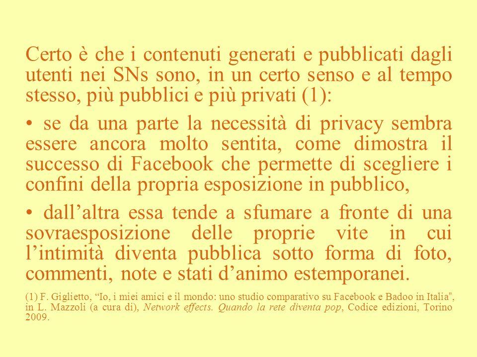 Certo è che i contenuti generati e pubblicati dagli utenti nei SNs sono, in un certo senso e al tempo stesso, più pubblici e più privati (1): se da un