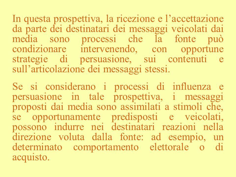 In questa prospettiva, la ricezione e laccettazione da parte dei destinatari dei messaggi veicolati dai media sono processi che la fonte può condizion