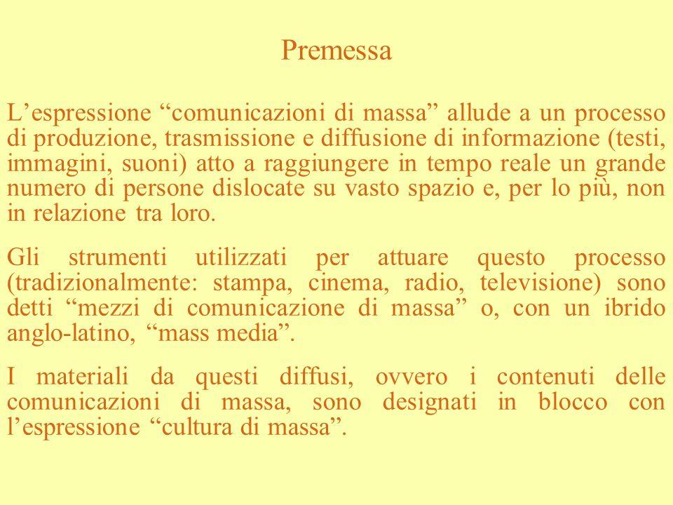 Premessa Lespressione comunicazioni di massa allude a un processo di produzione, trasmissione e diffusione di informazione (testi, immagini, suoni) at