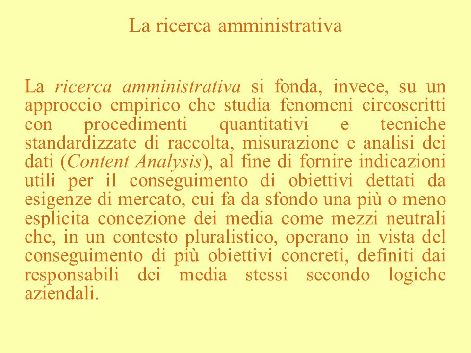 La ricerca amministrativa La ricerca amministrativa si fonda, invece, su un approccio empirico che studia fenomeni circoscritti con procedimenti quant