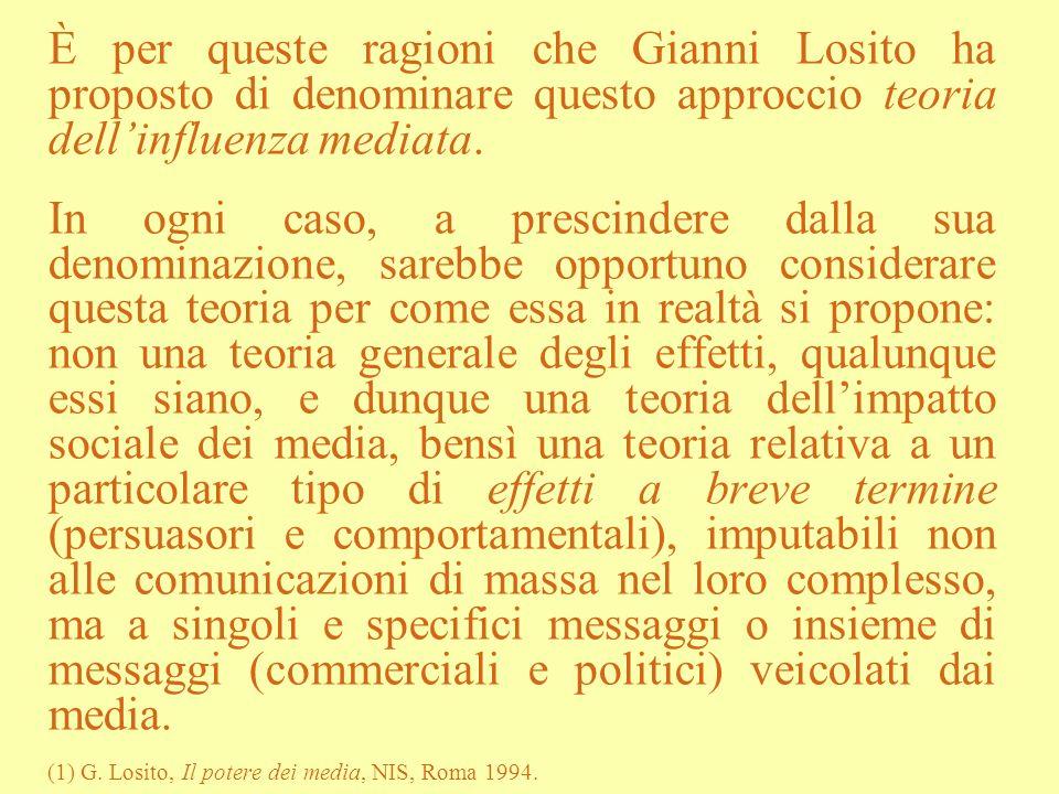 È per queste ragioni che Gianni Losito ha proposto di denominare questo approccio teoria dellinfluenza mediata. In ogni caso, a prescindere dalla sua
