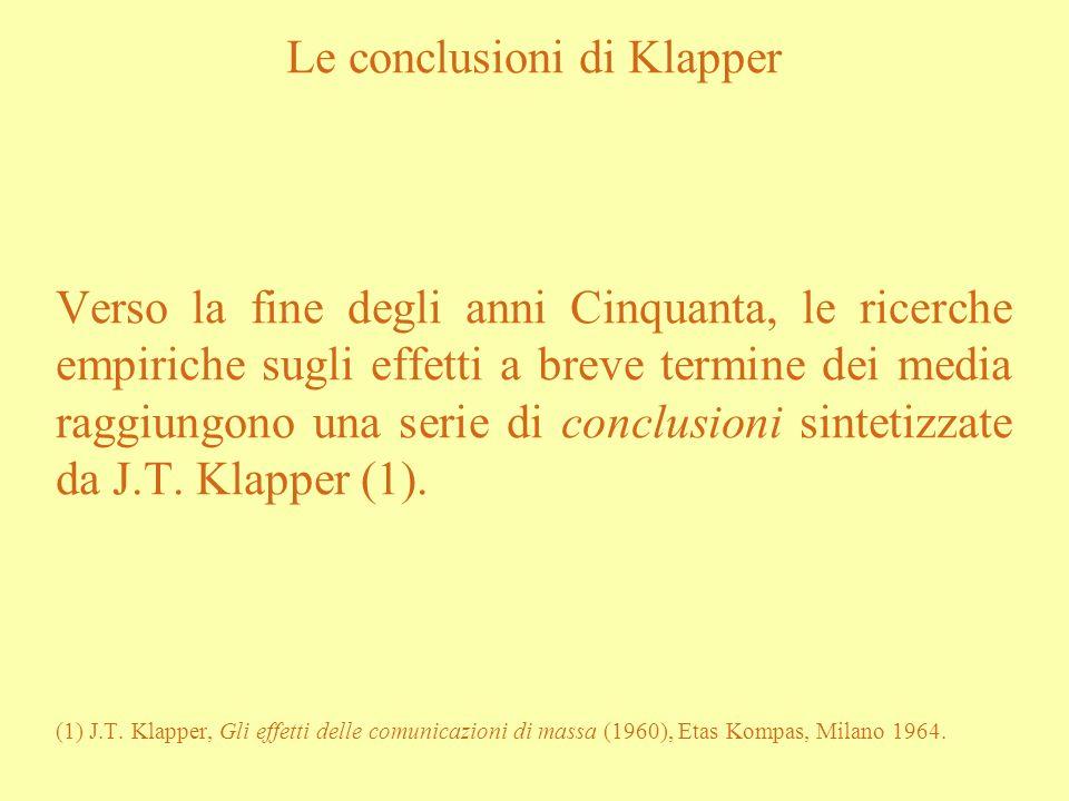 Le conclusioni di Klapper Verso la fine degli anni Cinquanta, le ricerche empiriche sugli effetti a breve termine dei media raggiungono una serie di c