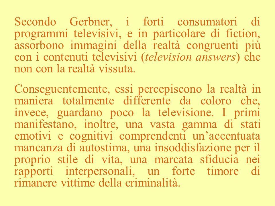 Secondo Gerbner, i forti consumatori di programmi televisivi, e in particolare di fiction, assorbono immagini della realtà congruenti più con i conten