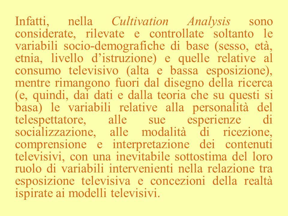 Infatti, nella Cultivation Analysis sono considerate, rilevate e controllate soltanto le variabili socio-demografiche di base (sesso, età, etnia, live